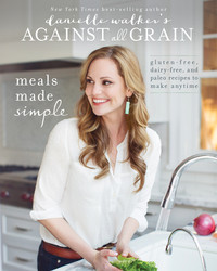 Buy Danielle Walker's Against All Grain: Meals Made Simple