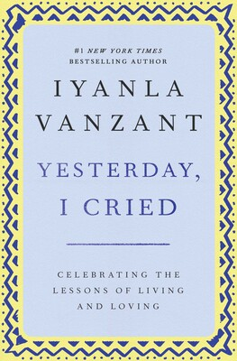 Yesterday Seems To Have Been My Day For >> Yesterday I Cried Book By Iyanla Vanzant Official Publisher Page