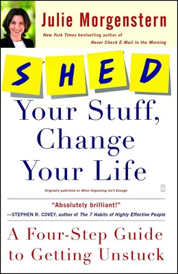 SHED Your Stuff, Change Your Life | Book by Julie Morgenstern