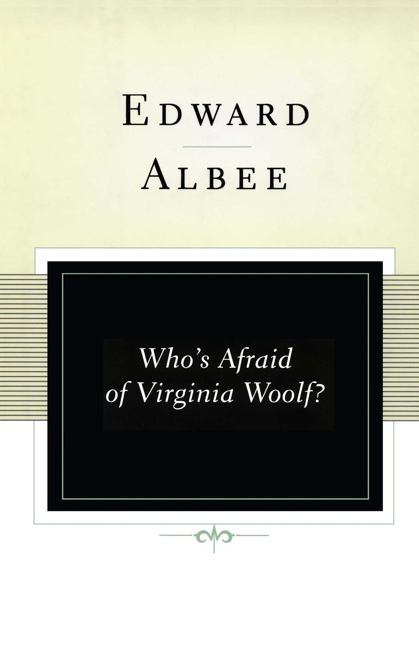 the major role of religion in the play whos afraid of virginia woolf by edward albee Works cited albee, edward who's afraid of virginia woolf new york: atheneum house, 1962 finkelstein, bonnie blumenthal - reality versus illusion in who's afraid of virginia woolf in his play, the american dream, edward albee unveils a tortured family that is symbolic of the reality.