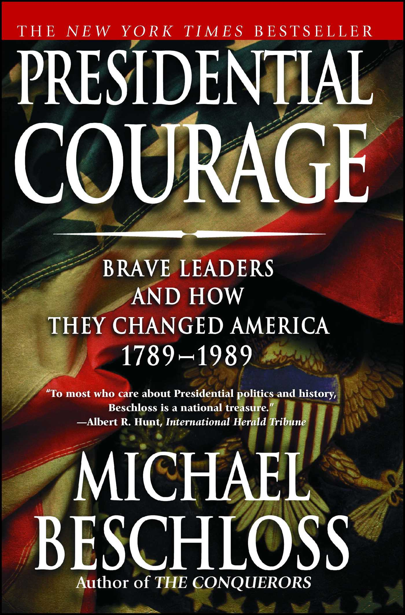Brave Leaders & How They Changed America 1789-1989 (2007) - Michael Beschloss
