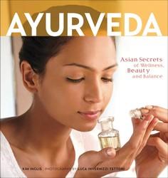 Buy Ayurveda: Asian Secrets of Wellness, Beauty and Balance