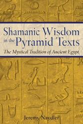 Shamanic wisdom in the pyramid texts 9780892817559