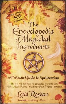 The Encyclopedia of Magickal Ingredients | Book by Lexa Rosean