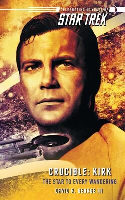 Star Trek: The Original Series: Crucible: Kirk: The Star to Every Wandering