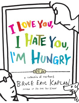 I Love You I Hate You Im Hungry Book By Bruce Eric Kaplan