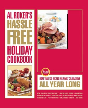 Recipes For Family Celebrations All Year Long Al Rokers Hassle Free Holiday Cookbook