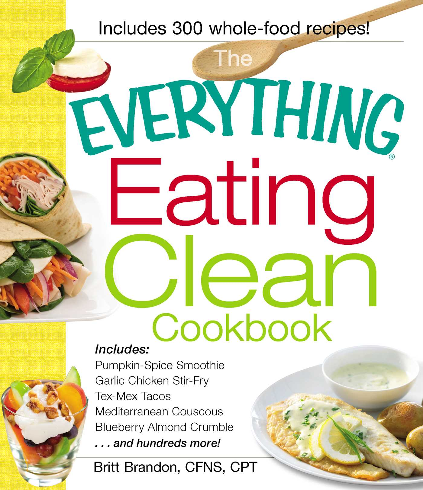 The everything eating clean cookbook book by britt brandon the everything eating clean cookbook 9781440529993 hr forumfinder Gallery
