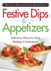 Holiday Entertaining Essentials: Festive Dips and Appetizers
