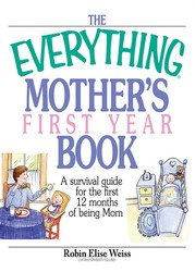 The Everything Mother's First Year Book