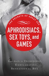 Aphrodisiacs, Sex Toys, and Games