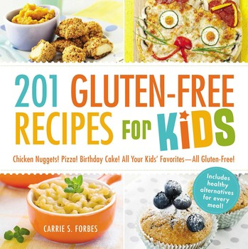 201 Gluten Free Recipes For Kids Book By Carrie S Forbes