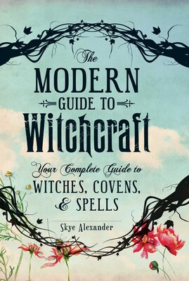 The Modern Guide to Witchcraft | Book by Skye Alexander