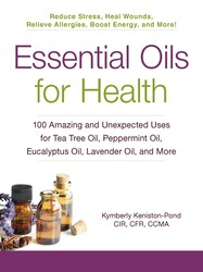 Buy Essential Oils for Health: 100 Amazing and Unexpected Uses for Tea Tree Oil, Peppermint Oil, Eucalyptus Oil, Lavender Oil, and More