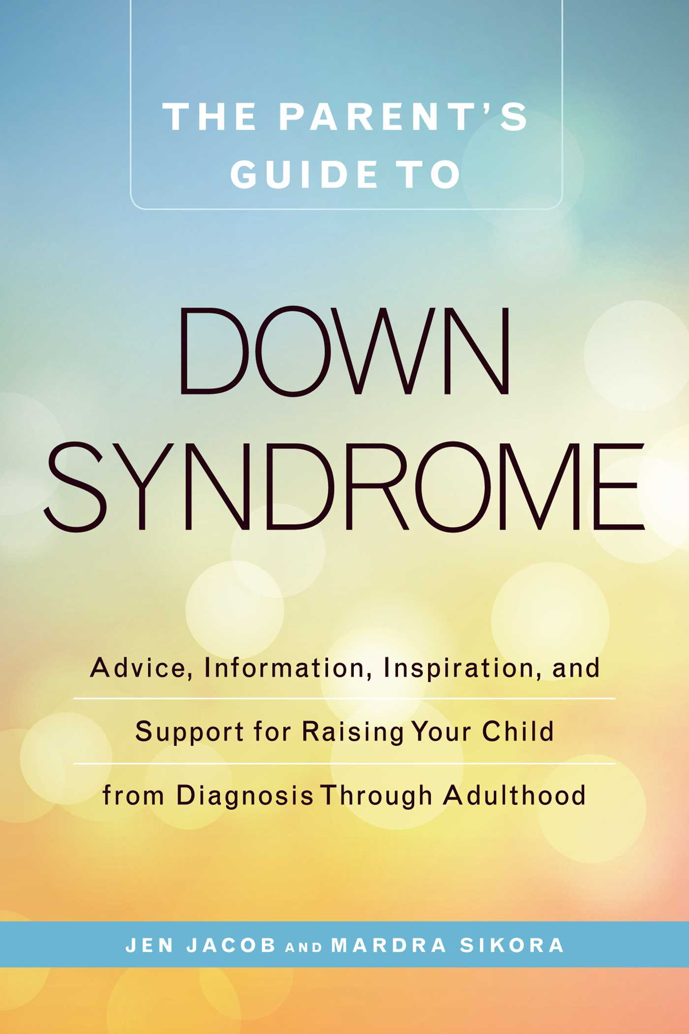the parent s guide to down syndrome book by jen jacob mardra rh simonandschuster com Two Down Syndrome Parents Two Down Syndrome Parents