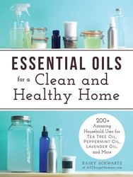 Buy Essential Oils for a Clean and Healthy Home: 200+ Amazing Household Uses for Tea Tree Oil, Peppermint Oil, Lavender Oil, and More