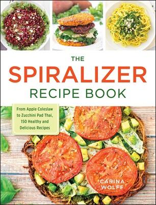 The spiralizer recipe book book by carina wolff official the spiralizer recipe book forumfinder Images