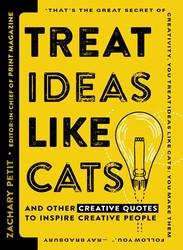 Treat Ideas Like Cats