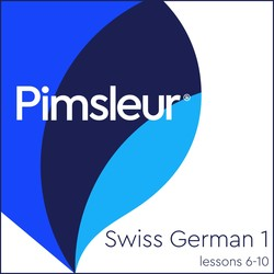 Pimsleur Swiss German Level 1 Lessons  6-10