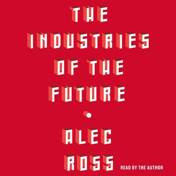 The Industries Of The Future Audiobook By Alec Ross Official