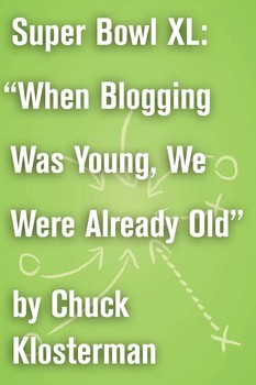 """Super Bowl XL: """"When Blogging Was Young, We Were Already Old"""""""