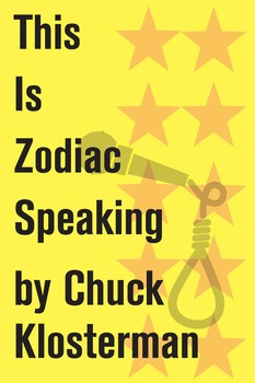 this is zodiac speaking ebook by chuck klosterman official  this is zodiac speaking