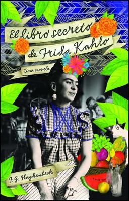 Matrimonio Tema Frida Kahlo : El libro secreto de frida kahlo book by f. g. haghenbeck