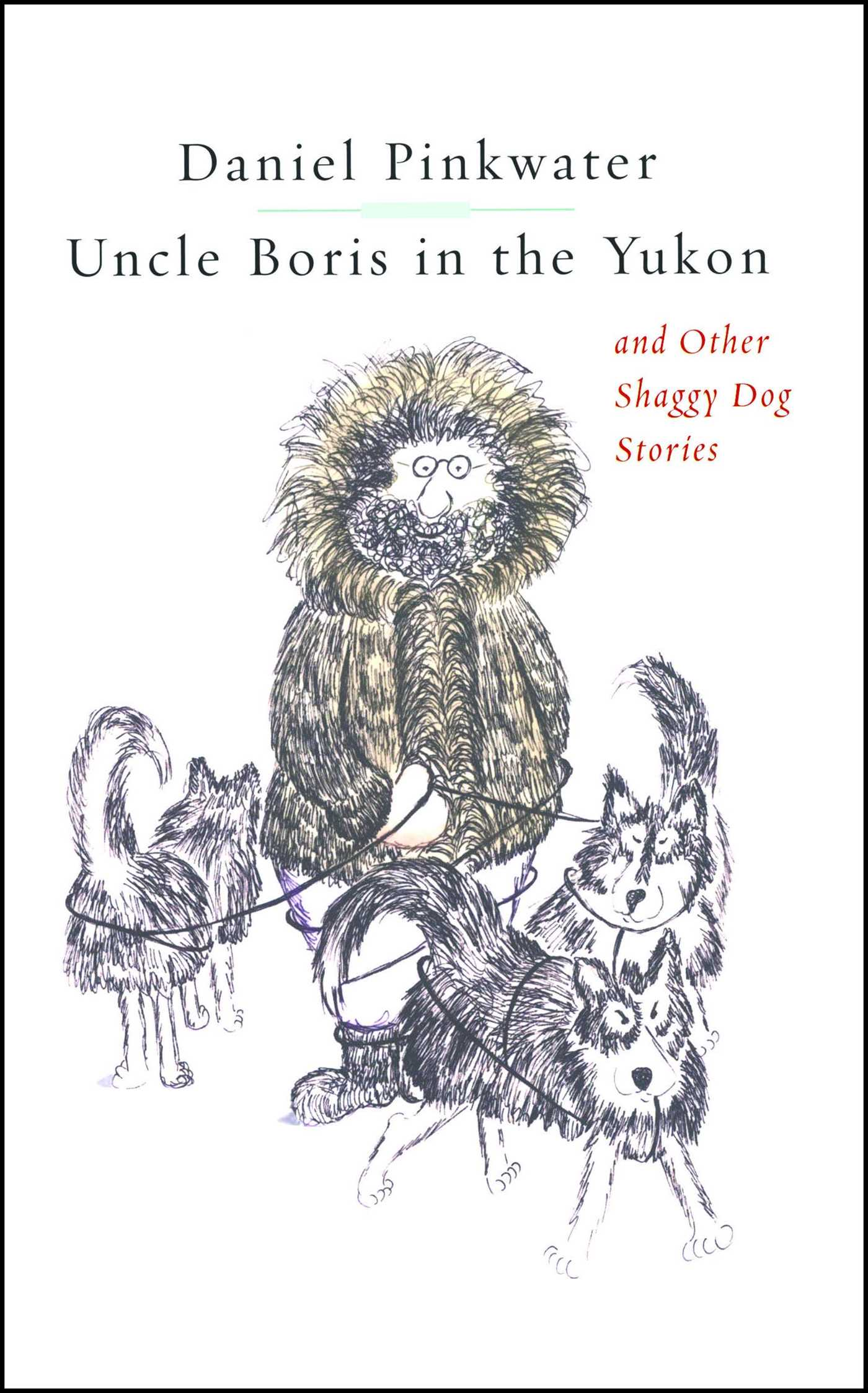 Uncle boris in the yukon and other shaggy dog stor 9781451646603 hr