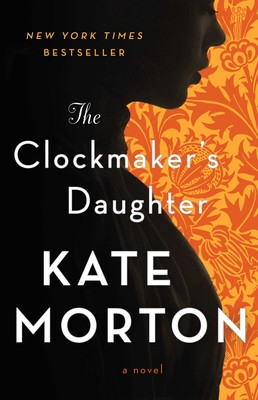 4df7c00680 The Clockmaker's Daughter | Book by Kate Morton | Official Publisher ...