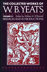 The Collected Works of W.B. Yeats Vol. VI: Prefaces an