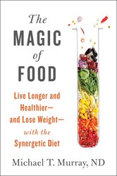 Buy The Magic of Food: Live Longer and Healthier–and Lose Weight–with the Synergetic Diet