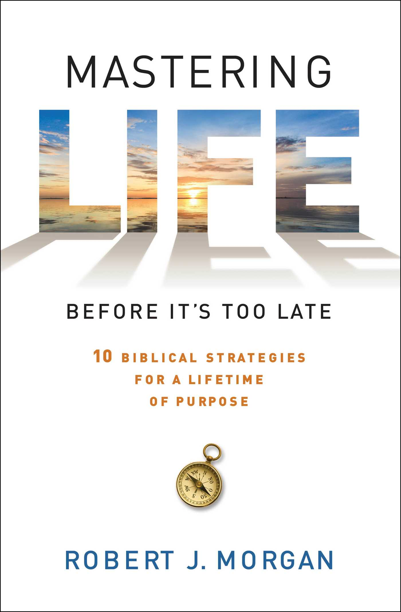 Book Review: Mastering Life before its too late.  Robert J. Morgan
