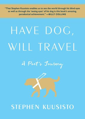 Have Dog Will Travel Book By Stephen Kuusisto Official Publisher Page Simon Schuster