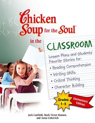 Chicken Soup for the Soul in the Classroom Elementary School Edition: Grades 1–5