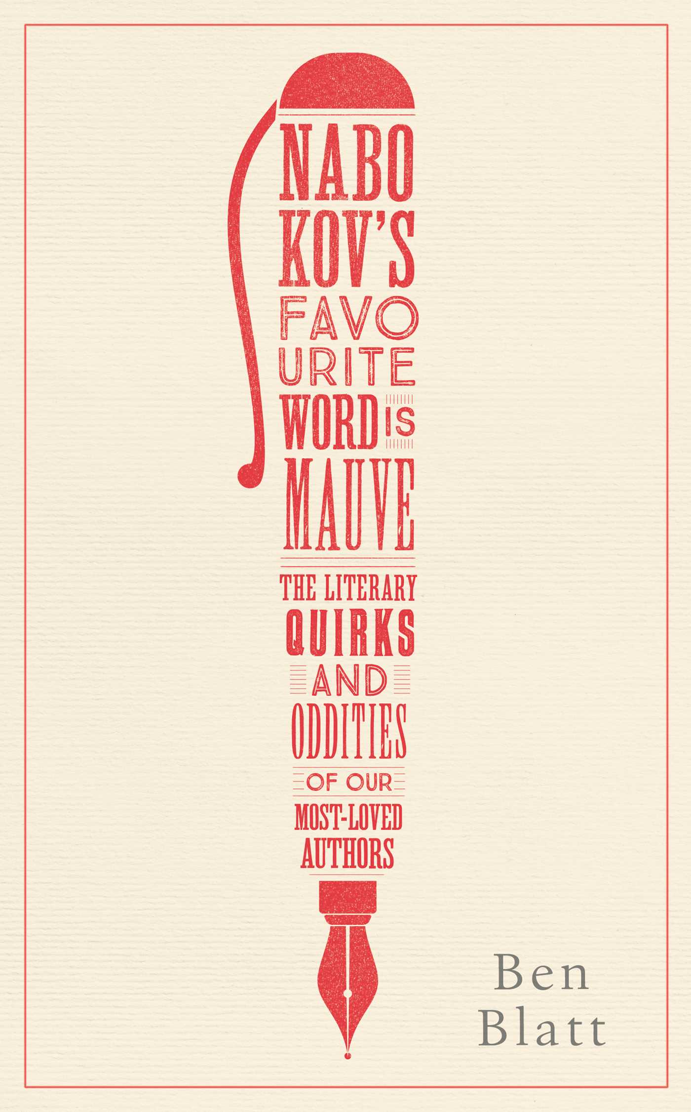 Image result for Nabokov's Favourite Word is Mauve: The Literary Quirks and Oddities of our Most-Loved Authors by Ben Blatt
