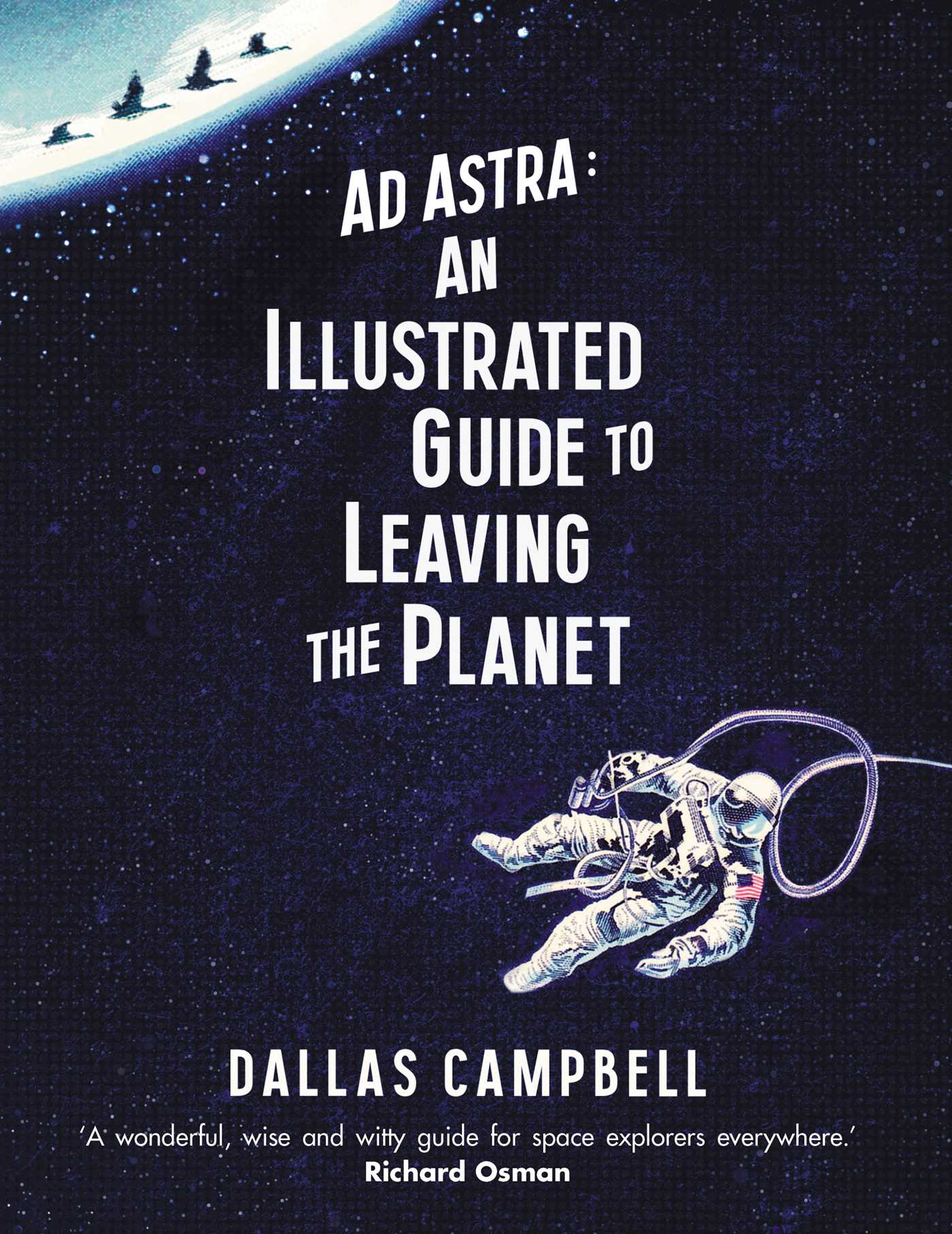 Ad astra an illustrated guide to leaving the planet 9781471164064 hr