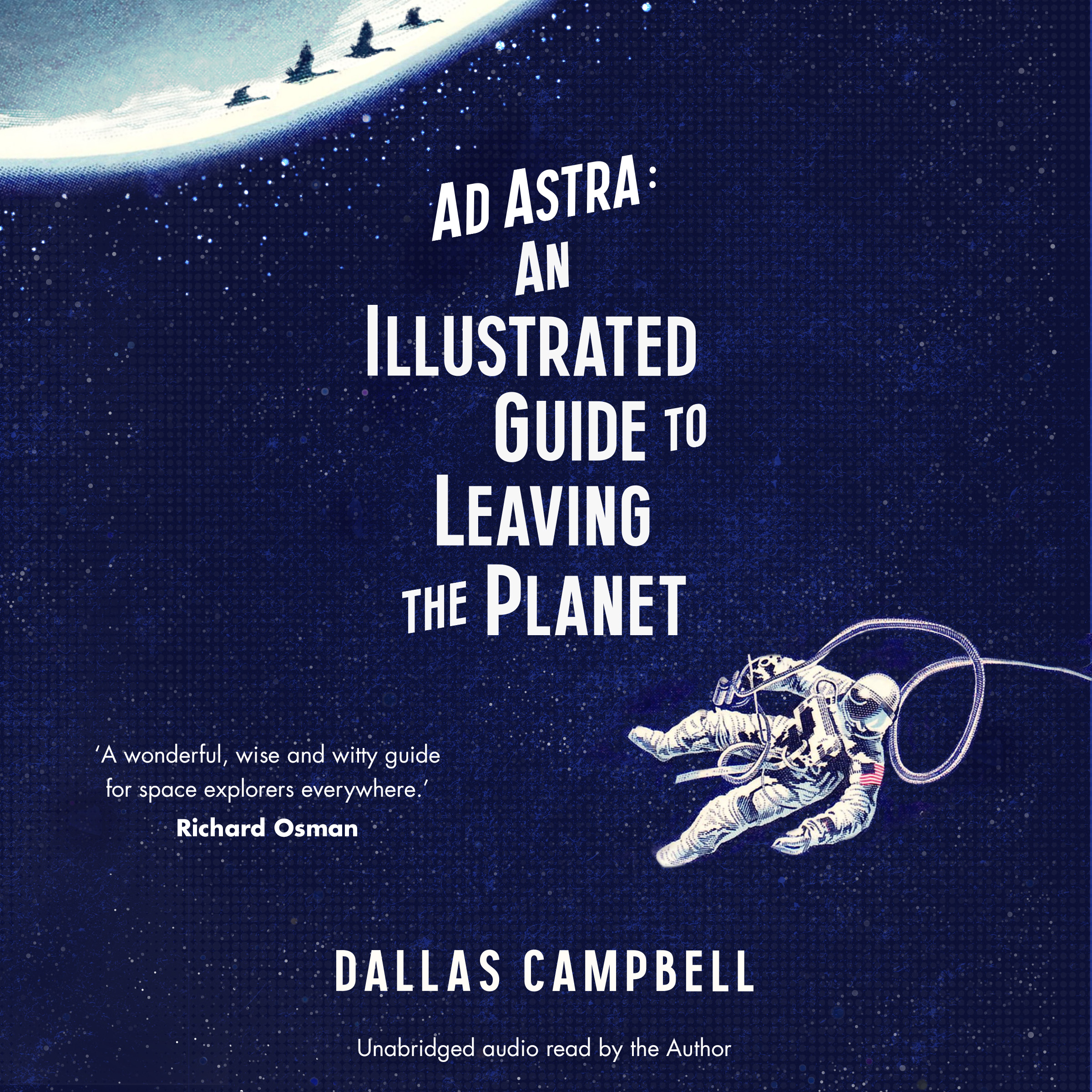 Ad astra an illustrated guide to leaving the planet 9781471167492 hr