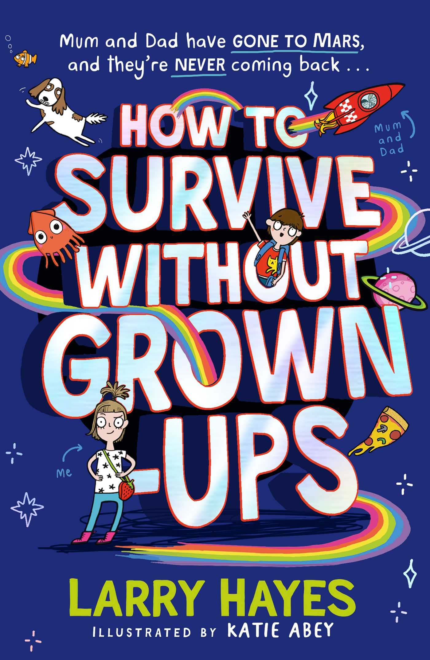 How to Survive Without Grown-Ups   Book by Larry Hayes, Katie Abey    Official Publisher Page   Simon & Schuster UK