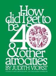 How Did I Get to Be 40 & Other Atrocities