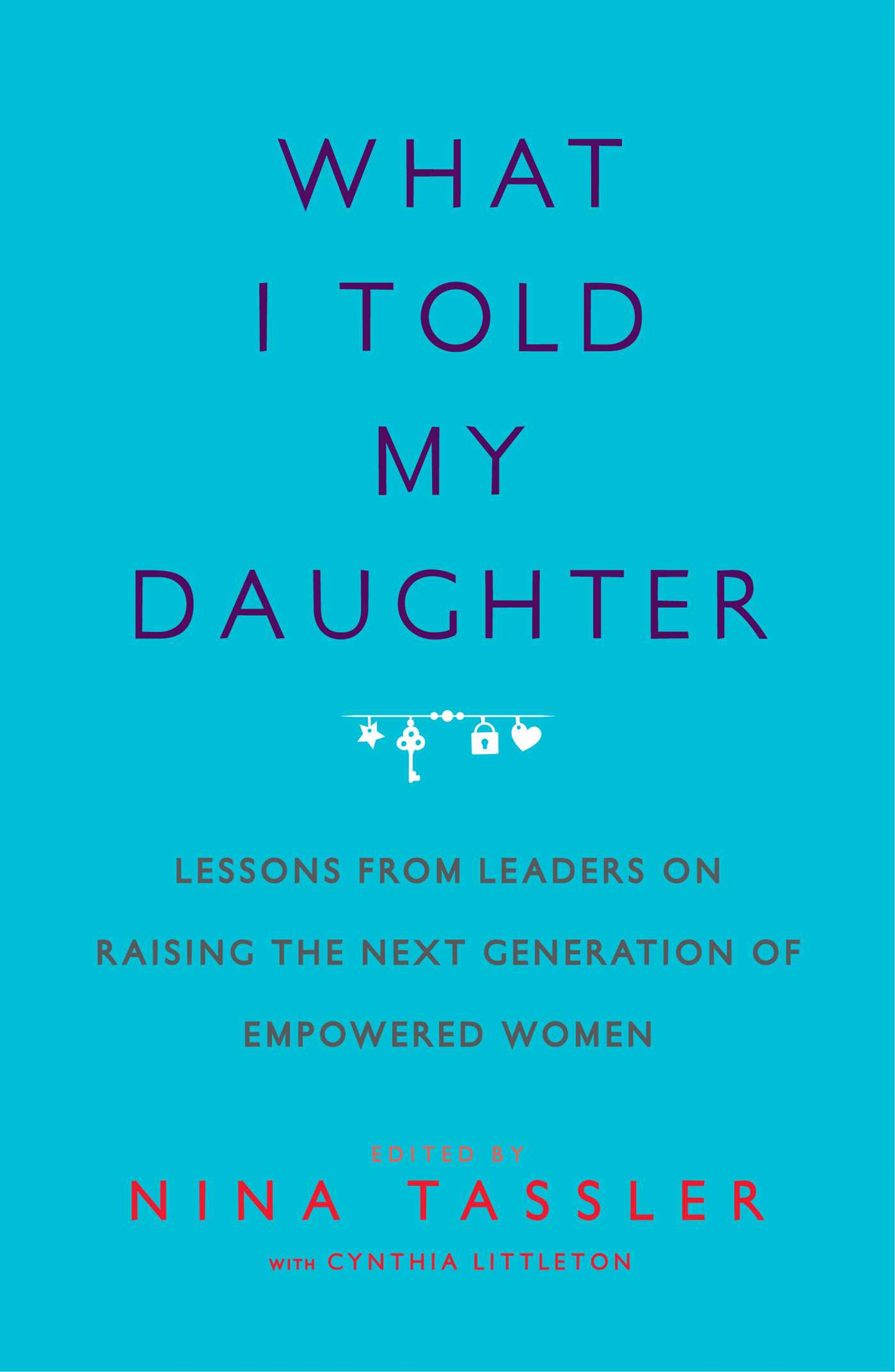 Easy Essay Outline Lessons From Leaders On Raising The Next Generation Of Empowered Women Environmental Essays also What Is Communication Essay What I Told My Daughter  Book By Nina Tassler Cynthia Littleton  Essay On Importance Of Trees
