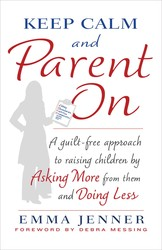 Buy Keep Calm and Parent On: A Guilt-Free Approach to Raising Children by Asking More from Them and Doing Less