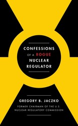 Confessions of a Rogue Nuclear Regulator