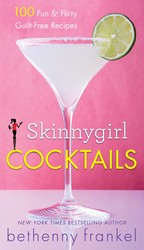 Buy Skinnygirl Cocktails:  100 Fun & Flirty Guilt-Free Recipes