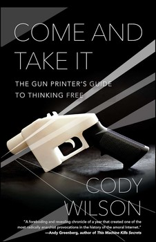 Come and Take It   Book by Cody Wilson   Official Publisher Page