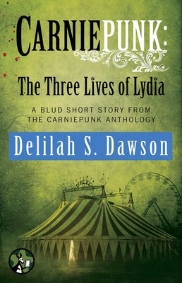 Carniepunk: The Three Lives of Lydia