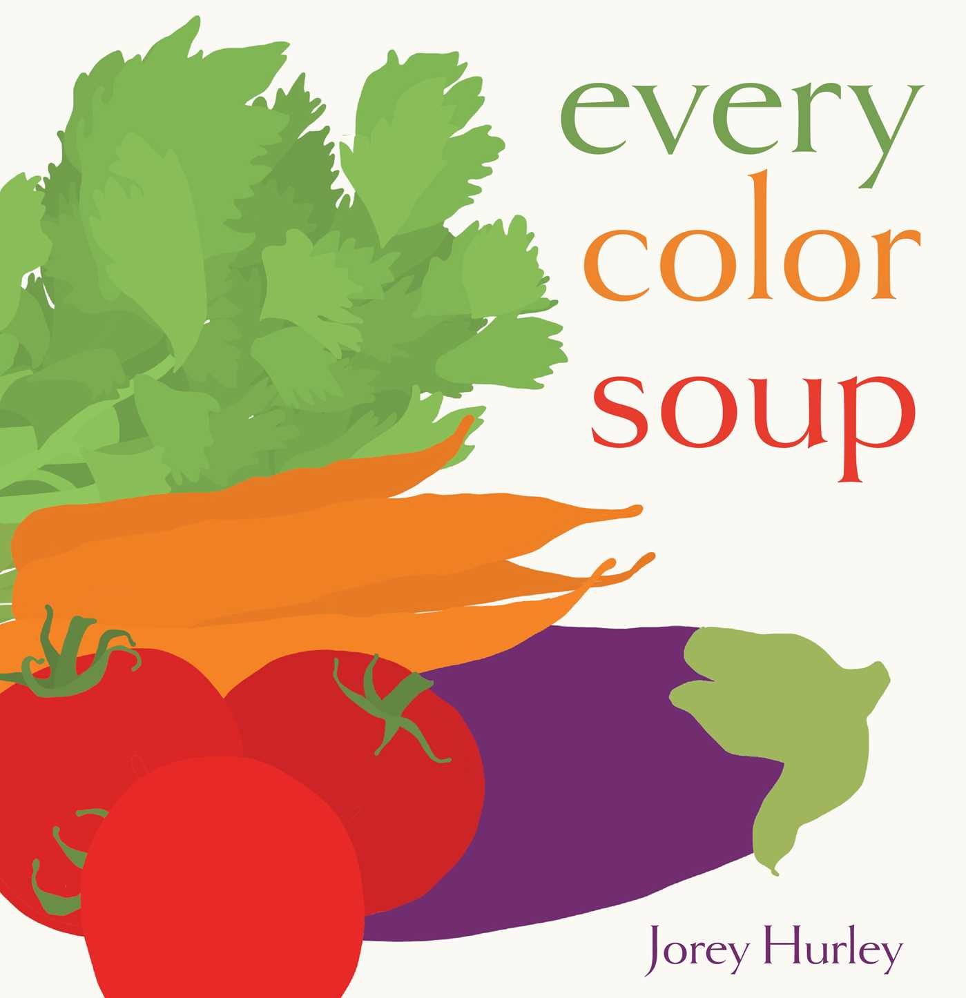 Every Color Soup | Book by Jorey Hurley | Official Publisher Page ...