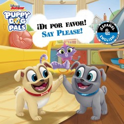 Say Please! / ¡Di por favor! (English-Spanish) (Disney Puppy Dog Pals)
