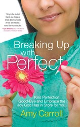 Buy Breaking Up with Perfect: Kiss Perfection Good-Bye and Embrace the Joy God Has in Store for You