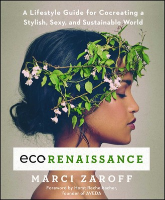 a9a7be34190 ECOrenaissance | Book by Marci Zaroff, Horst Rechelbacher | Official  Publisher Page | Simon & Schuster