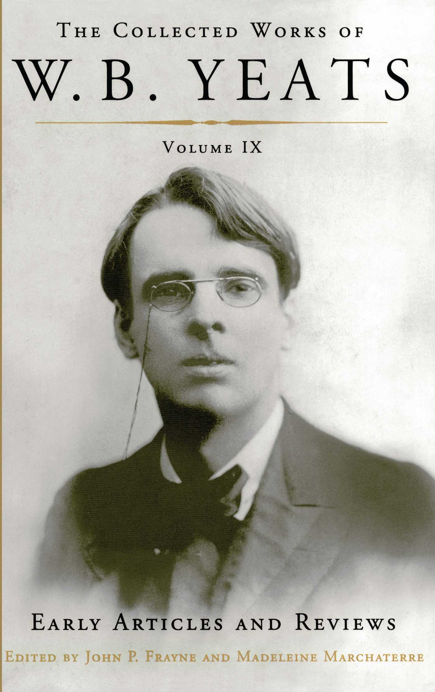 The collected works of w b yeats volume ix early articles and reviews 9781501129247 hr